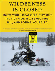Vertical Poster of Snowmobilers and text 'Wilderness is Closed. Know your Location and Stay Out. It's not worth a $5,000 fine,  jail, and losing your sled.
