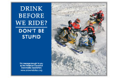 Horizontal Poster of Snowmobilers and text 'Drink Alcohol Before We Ride? Don't Be Stupid'