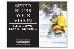 Horizontal Poster of Snowmobilers and text 'Speed Blurs Your Vision. Slow Down. Stay In Control'