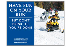 Horizontal Poster of Snowmobilers and text 'Have Fun on Your Run, But Don't Drink Till You're Done'